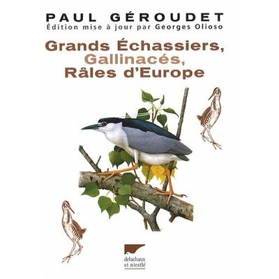 Géroudet - Grands échassiers, gallinacés et râles d'Europe