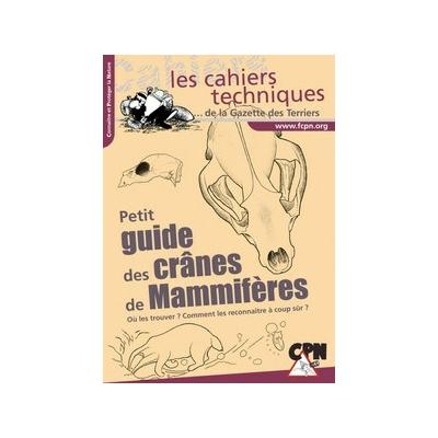 Les cahiers techniques: Peti guide des crânes de mammifères