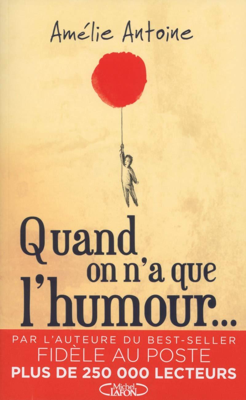 Quand on n\'a que l\'humour... d\'Amélie Antoine