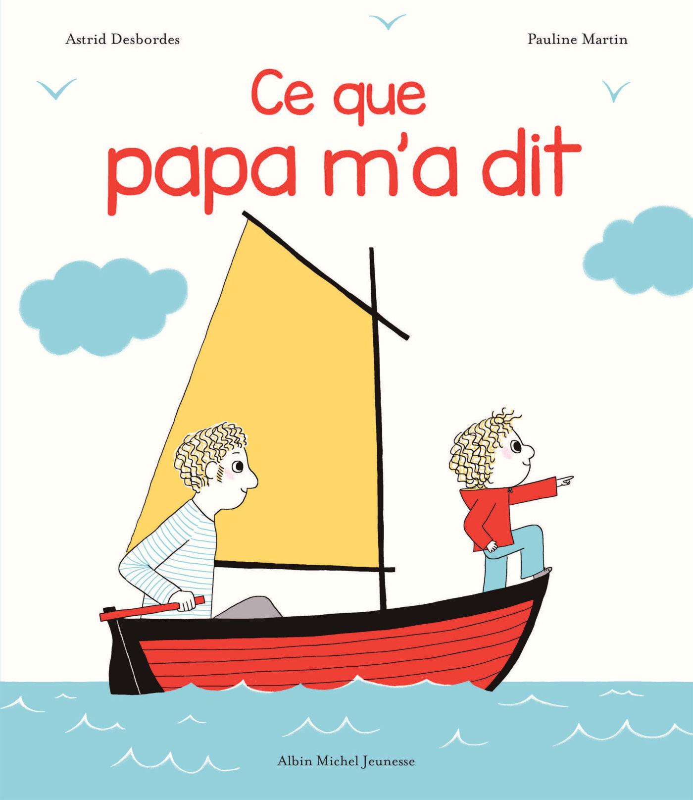 Ce que papa m\'a dit de Astrid Desbordes (Auteur), Pauline Martin (Illustrations)