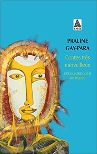 Contes tres merveilleux : Des quatre coins du monde de Praline Gay-Para