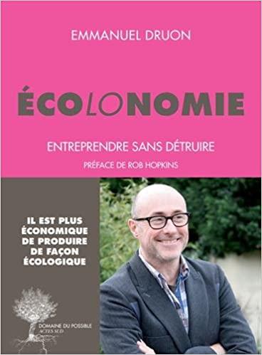 Ecolonomie : Entreprendre sans détruire de Emmanuel Druon