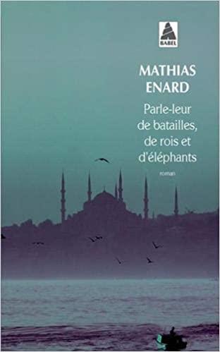 Parle-leur de batailles, de rois et d\'éléphants de Mathias Enard