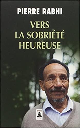 Vers la sobriété heureuse de Pierre Rabhi