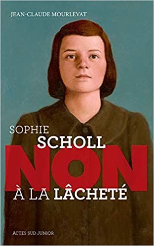 Sophie Scholl : Non à la lâcheté de Jean-Claude Mourlevat