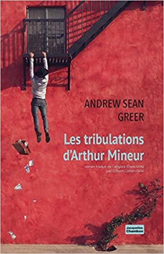 Les tribulations d\'Arthur Mineur de Andrew Sean Greer