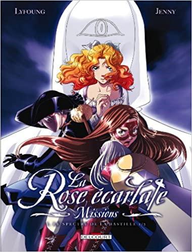 La Rose Ecarlate - Missions T01 : Le Spectre de la Bastille 1/2 de Patricia Lyfoung