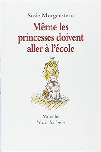 Même les princesses doivent aller à l\'école de Susie Morgenstern