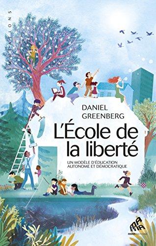 L'École de la liberté : Un modèle d\'éducation autonome et démocratique de Daniel Greenberg