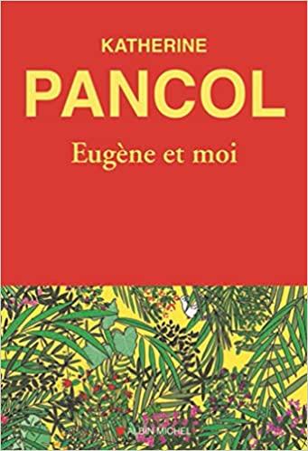 Eugène et moi de Katherine Pancol