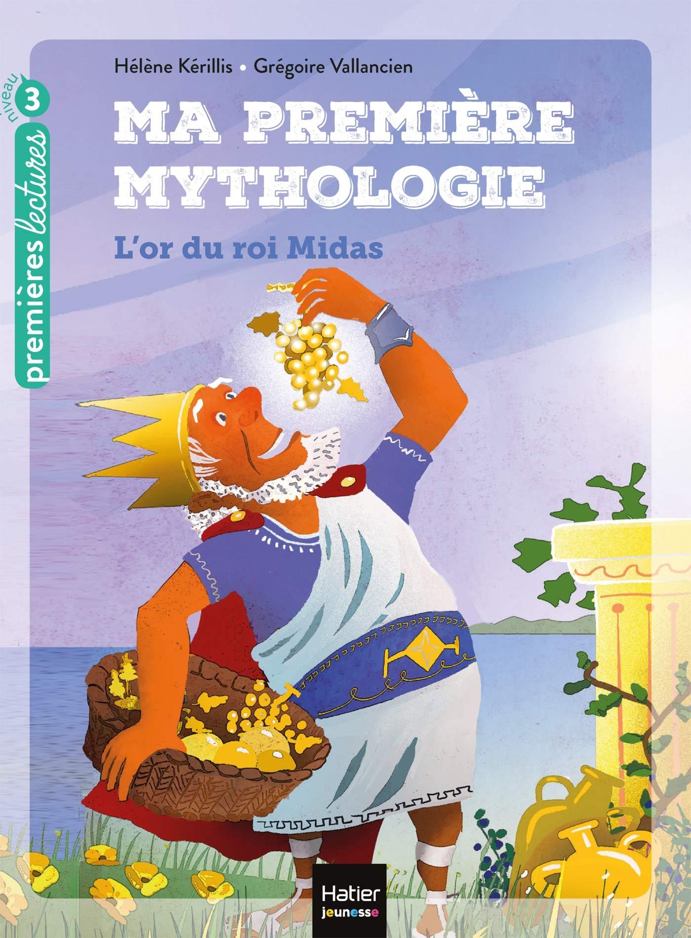 Ma première mythologie - L\'or du roi Midas de Hélène Kérillis