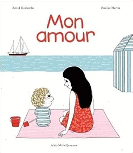 Mon amour d\'Astrid Desbordes (Auteur), et Pauline Martin (Illustration)
