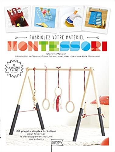 Fabriquez Votre Matériel Montessori - 20 Projets Simples À Réaliser Pour Favoriser Le Développement Naturel Des Enfants de Charlotte Vannier