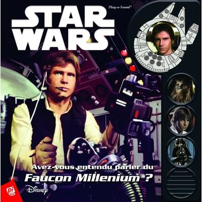 STAR WARS Les petits musi-livres Avez-vous entendu parler du Faucon Millenium?