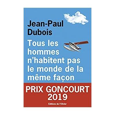 Tous les hommes n'habitent pas le monde de la même façon - Prix Goncourt 2019 - Jean-Paul Dubois