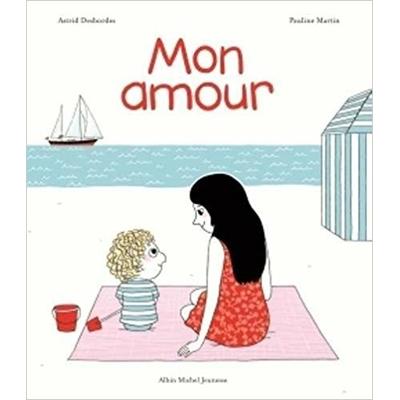 Mon amour d'Astrid Desbordes (Auteur), et Pauline Martin (Illustration)