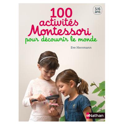 100 activités Montessori pour découvrir le monde - De 3 à 6 ans