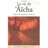 La vie de 'Âïcha, Épouse du Prophète de L'Islam