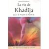 La vie de Khadîja, Epouse du Prophète de l'Islam